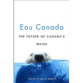 Eau Canada: The Future of Canada's Water