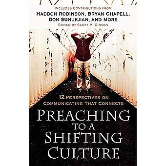 Preaching to a Shifting Culture: 12 Perspectives on Communicating That Connects