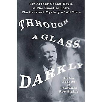 Através de um vidro, sombriamente: Sir Arthur Conan Doyle e a busca para resolver o maior mistério de todos os tempos