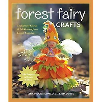 Forest Fairy Crafts: Enchanting Fairies & Felt Friends from Simple Supplies * 28+ Projects to Create & Share