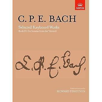 Selected Keyboard Works, Book IV: Six Sonatas: (from 'Versuch ober die wahre Art das Clavier zu spielen' ): Six...
