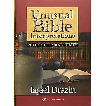 Unusual Bible Interpretations: Ruth, Esther, Judith