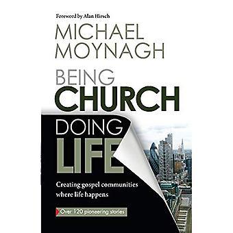 Being Church, Doing Life: Creating Gospel Community Where Life Happens