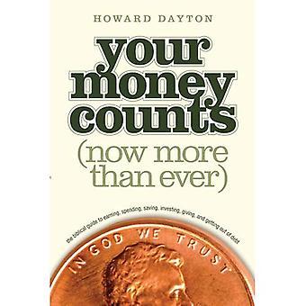 Dein Geld zählt: Die biblische Guide zu verdienen, ausgeben, sparen, investieren, geben und Getting Out of Debt