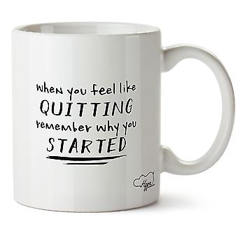 Hippowarehouse When You Feel Like Quitting Remember Why You Started Printed Mug Cup Ceramic 10oz