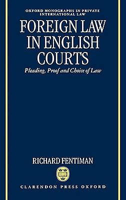 Foreign Law in English Courts Pleading Proof and Choice of Law by Fentihomme & Richard