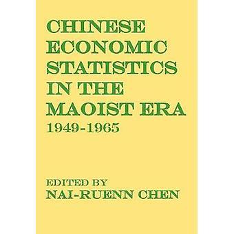 Chinese Economic Statistics in the Maoist Era 19491965 by Chen & NaiRuenn