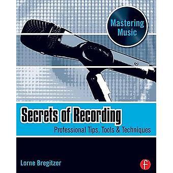 Secrets of Recording Professional Tips Tools  Techniques by Bregitzer & Lorne