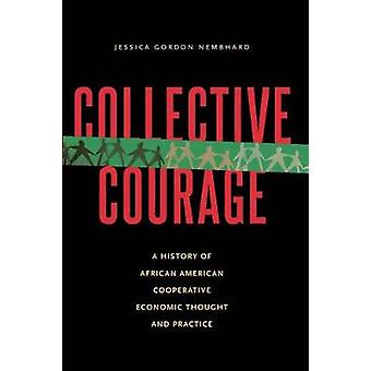 Collective Courage A History of African American Cooperative Economic Thought and Practice by Gordon Nembhard & Jessica