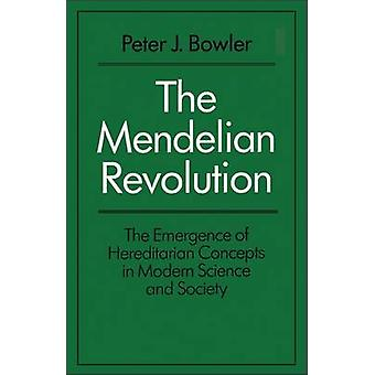 The Mendelian Revolution The Emergence of Hereditarian Concepts in Modern Science and Society by Bowler & Peter