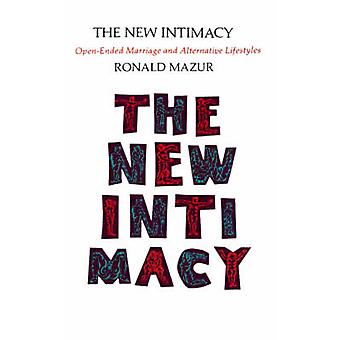 The New Intimacy OpenEnded Marriage and Alternative Lifestyles by Mazur & Ronald M.