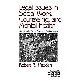 Questioni legali in lavoro sociale linee guida di salute mentale e consulenza per la pratica clinica in psicoterapia da Madden & Robert G.