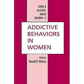 Addictive Behaviors in Women by Watson & Ronald