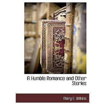 Un Humble Romance and Other Stories par Wilkins & Mary E.