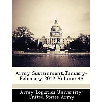 Army SustainmentJanuaryFebruary 2012 Volume 44 by Army Logistics University United States