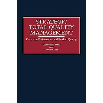 Strategic Total Quality Management Corporate Performance and Product Quality by Madu & Christian N.