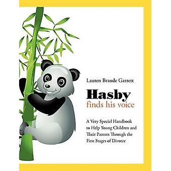 Hasby Finds His Voice A Very Special Handbook to Help Young Children and Their Parents Through the First Stages of Divorce by Garrett & Lauren Braude