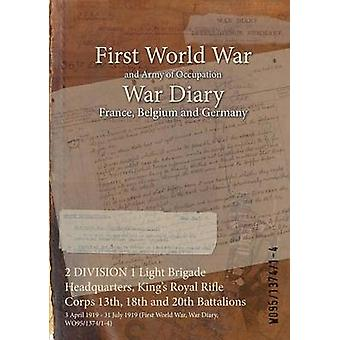 2 DIVISION 1 Light Brigade Headquarters Kings Royal Rifle Corps 13th 18th and 20th Battalions  3 April 1919  31 July 1919 First World War War Diary WO95137414 by WO95137414