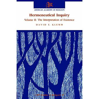 Hermeneutical Inquiry Volume 2 The Interpretation of Existence by Klemm & David E.
