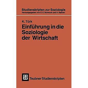 Einfhrung in die Soziologie der Wirtschaft by Trk & K.