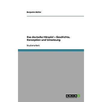 Das deutsche Hrspiel  Geschichte Konzeption und Umsetzung by Mller & Benjamin