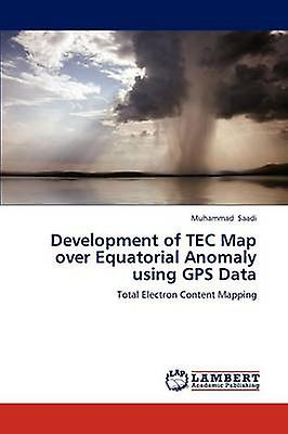 Development of TEC Map over Equatorial Anomaly using GPS Data by Saadi & Muhammad