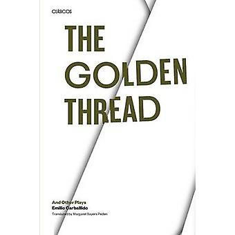 The Golden Thread and Other Plays by Emilio Carballido - Margaret Say