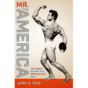 Mr. America - The Tragic History of a Bodybuilding Icon by John D. Fai