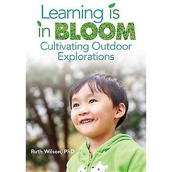 Learning Is in Bloom - Cultivating Outdoor Explorations by Ruth Wilson
