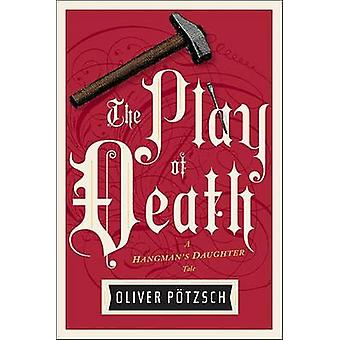 The Play of Death by Oliver Potzsch - 9781328662088 Book