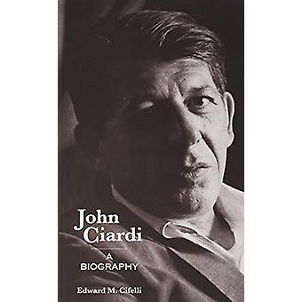 John Ciardi - A Biography by Edward Martin Cifelli - 9781557285393 Book