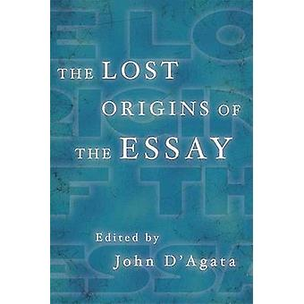 The Lost Origins of the Essay by John D'Agata - 9781555975326 Book