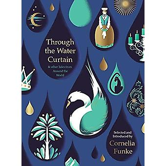 Through the Water Curtain and other Tales from Around the World by Th