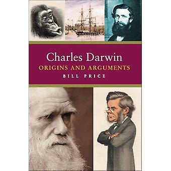 Charles Darwin - Origins and Arguments by Bill Price - 9781842433126 B