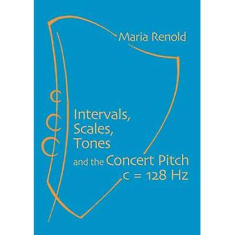 Intervals - Scales - Tones - And the Concert Pitch c = 128 Hz (2nd Rev