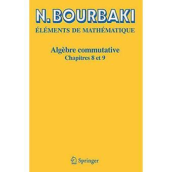 Algebre Commutative - Chapitres 8 ET 9 (Reimpression inchangee de l'ed
