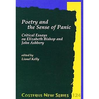 Poetry and the Sense of Panic - Critical Essays on Elizabeth Bishop an