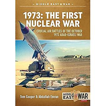 1973: the First Nuclear War: Crucial Air Battles of the October 1973 Arab-Israeli War (Middle East@War)