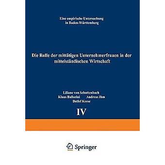 Die Rolle der mitttigen Unternehmerfrauen in der mittelstndischen Wirtschaft  Eine empirische Untersuchung in BadenWrttemberg by Schuttenbach & Liliane von