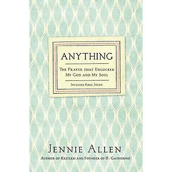 Anything The Prayer That Unlocked My God and My Soul by Allen & Jennie
