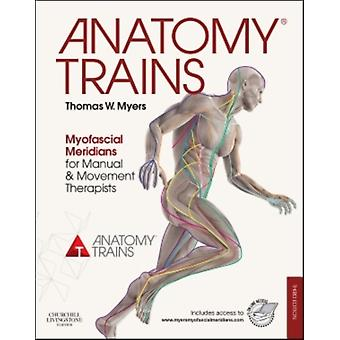 Anatomy Trains: Myofascial Meridians for Manual and Movement Therapists 3e (Paperback) by Myers Thomas W.