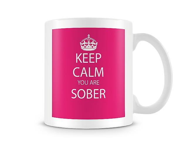 Keep Calm You Are Sober Printed Mug