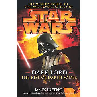 Star Wars - Dark Lord - The Rise of Darth Vader by James Luceno - 9780