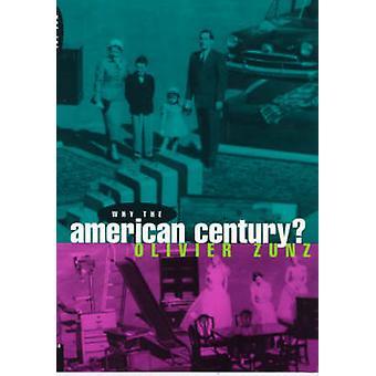 Waarom de Amerikaanse eeuw? (Nieuwe editie) door Olivier Zunz - 97802269946