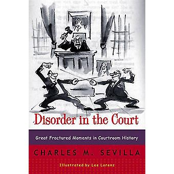 Disorder in the Court - Great Fractured Moments in Courtroom History b