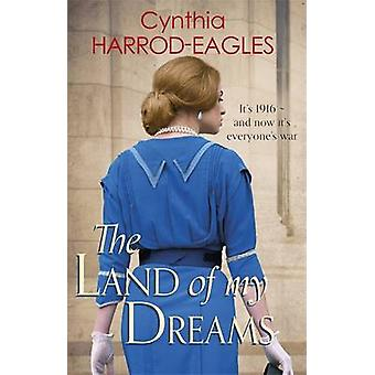 The Land of My Dreams - War at Home - 1916 by Cynthia Harrod-Eagles -