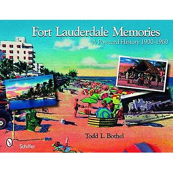 Fort Lauderdale Memories - A Postcard History 1900-1960 by Todd L. Bot