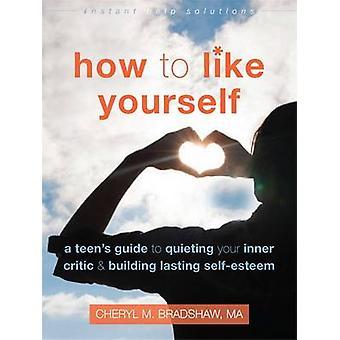 Comment faire pour vous-même - Guide de l'adolescent à apaiser votre critique intérieur comme une