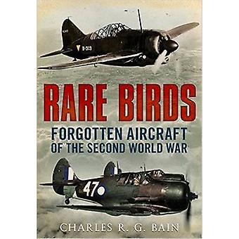 Rare Birds - Forgotten Aircraft of the Second World War by Charles R.
