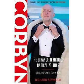 Corbyn - The Strange Rebirth of Radical Politics by Richard Seymour -